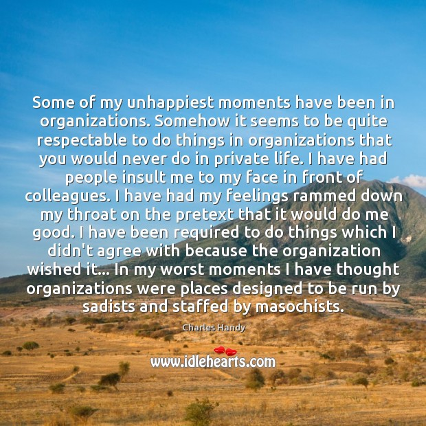 Some of my unhappiest moments have been in organizations. Somehow it seems Image
