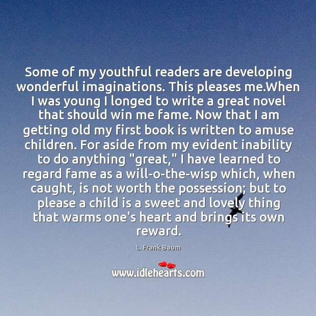 Image about Some of my youthful readers are developing wonderful imaginations. This pleases me.