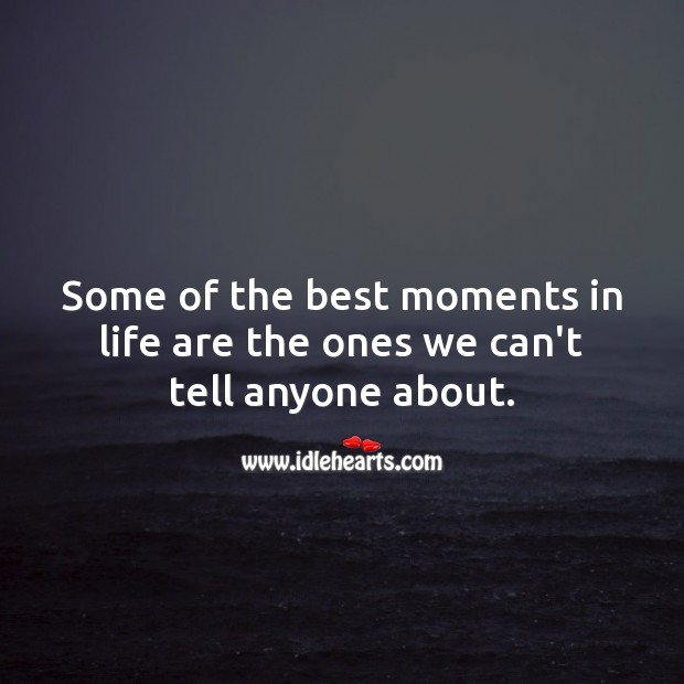 Some of the best moments in life are the ones we can't tell anyone about. Relationship Quotes Image