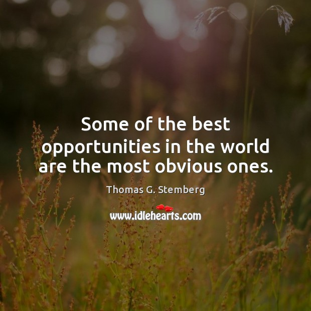 Some of the best opportunities in the world are the most obvious ones. Image