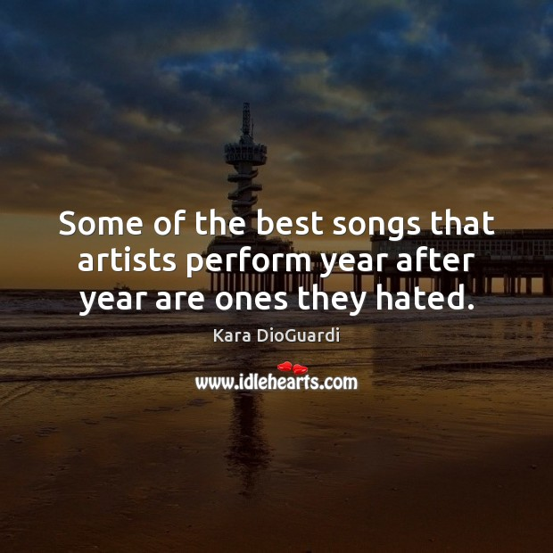 Some of the best songs that artists perform year after year are ones they hated. Image