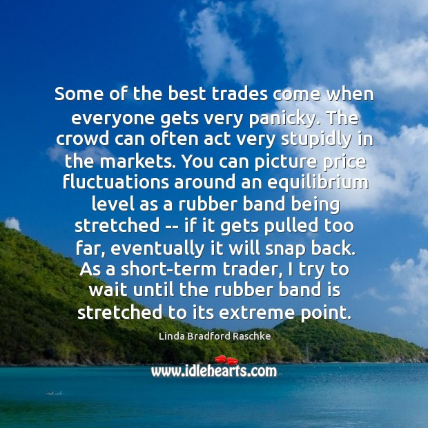 Some of the best trades come when everyone gets very panicky. The Image
