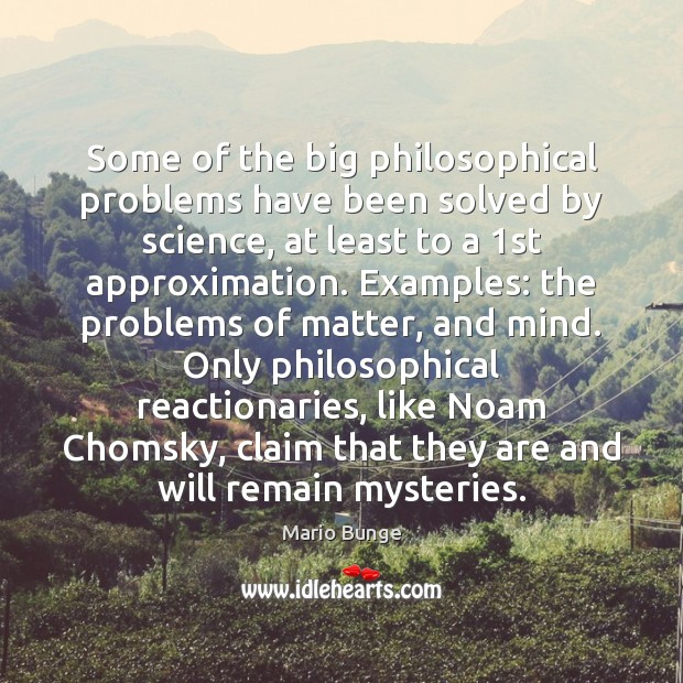 Some of the big philosophical problems have been solved by science, at Mario Bunge Picture Quote