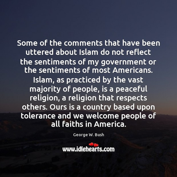 Some of the comments that have been uttered about Islam do not George W. Bush Picture Quote