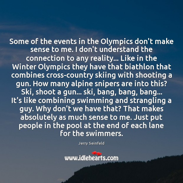 Some of the events in the Olympics don't make sense to me. Jerry Seinfeld Picture Quote