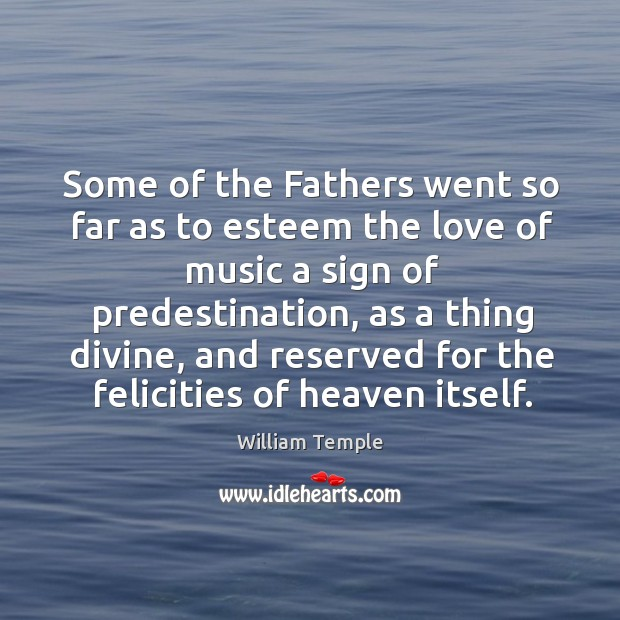 Some of the Fathers went so far as to esteem the love William Temple Picture Quote