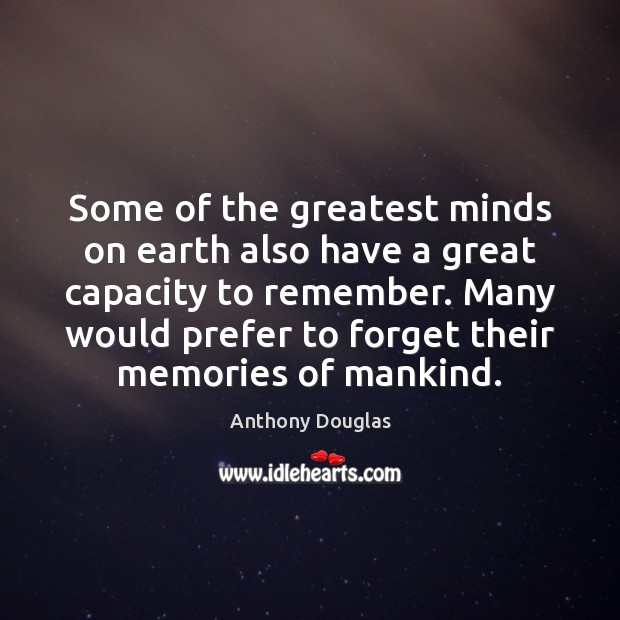 Image, Some of the greatest minds on earth also have a great capacity