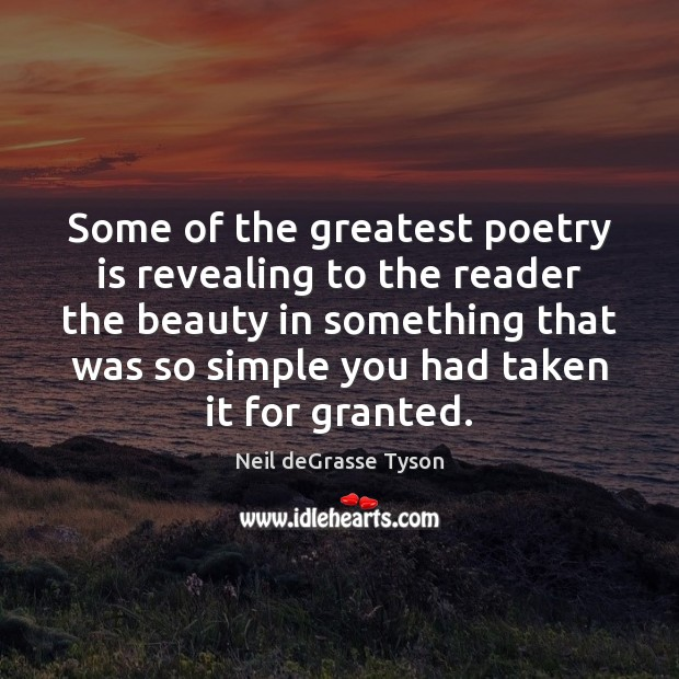 Some of the greatest poetry is revealing to the reader the beauty Neil deGrasse Tyson Picture Quote