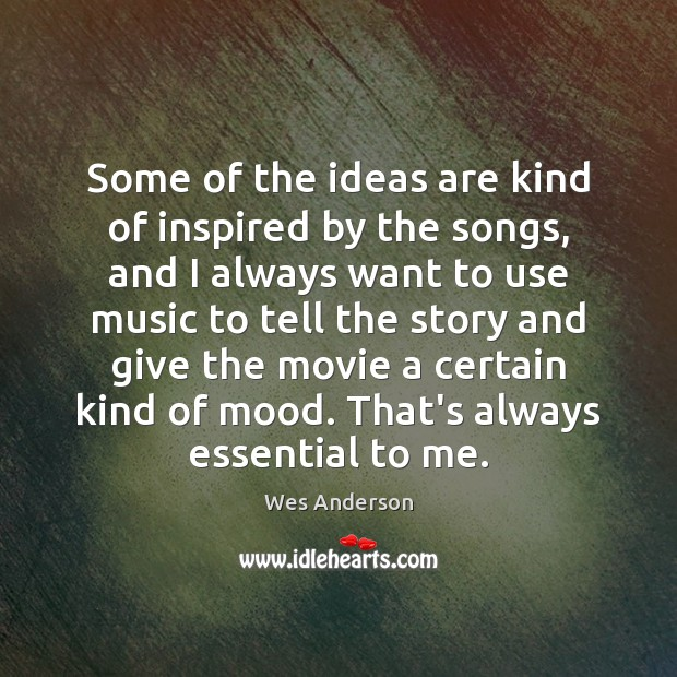 Some of the ideas are kind of inspired by the songs, and Image