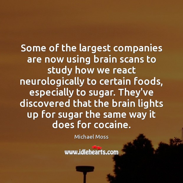 Some of the largest companies are now using brain scans to study Michael Moss Picture Quote