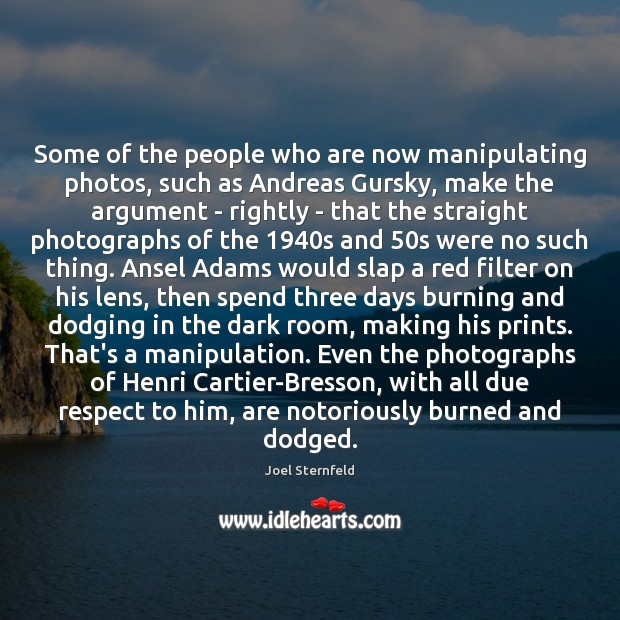Some of the people who are now manipulating photos, such as Andreas Image