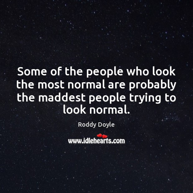 Some of the people who look the most normal are probably the Image