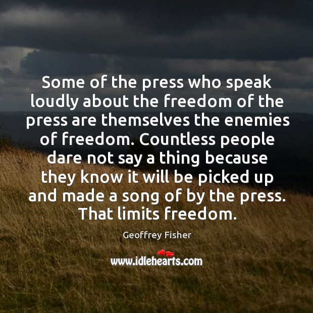 Some of the press who speak loudly about the freedom of the press are themselves Geoffrey Fisher Picture Quote