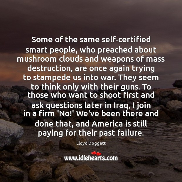 Some of the same self-certified smart people, who preached about mushroom clouds Failure Quotes Image