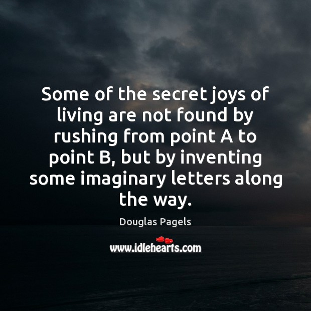 Some of the secret joys of living are not found by rushing Image