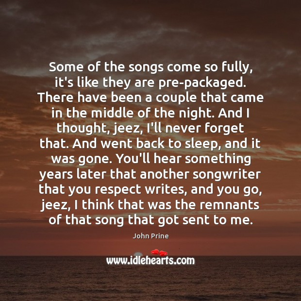 Some of the songs come so fully, it's like they are pre-packaged. Image