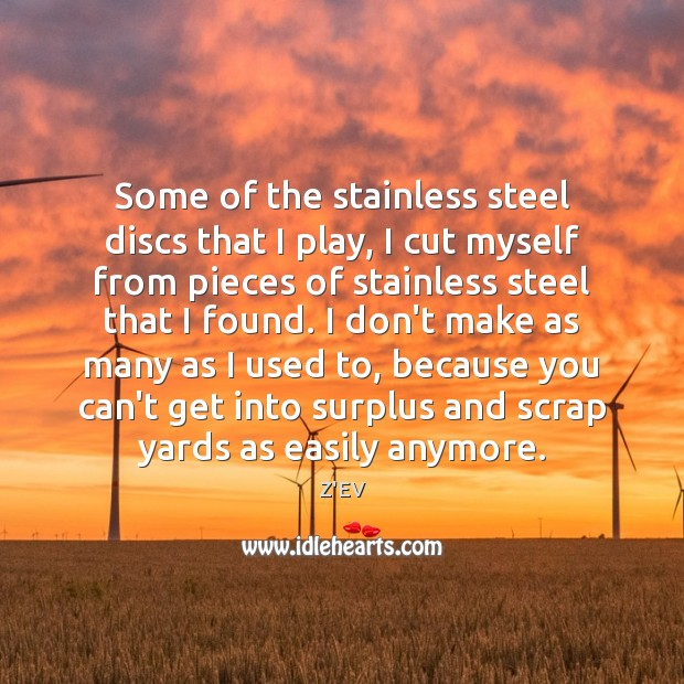 Image, Some of the stainless steel discs that I play, I cut myself
