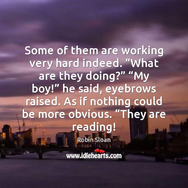 """Some of them are working very hard indeed. """"What are they doing?"""" """" Image"""