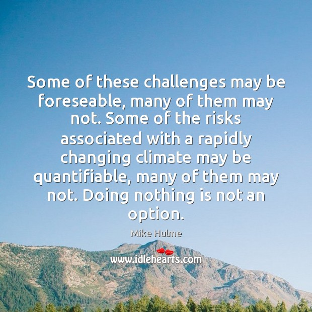 Some of these challenges may be foreseable, many of them may not. Image