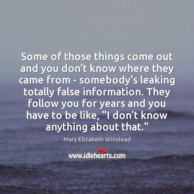 Some of those things come out and you don't know where they Mary Elizabeth Winstead Picture Quote