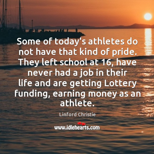 Some of today's athletes do not have that kind of pride. They Image