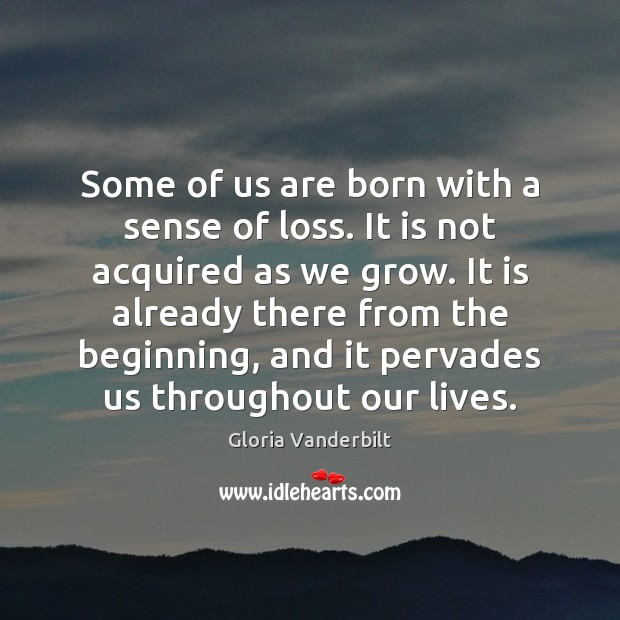 Some of us are born with a sense of loss. It is Image