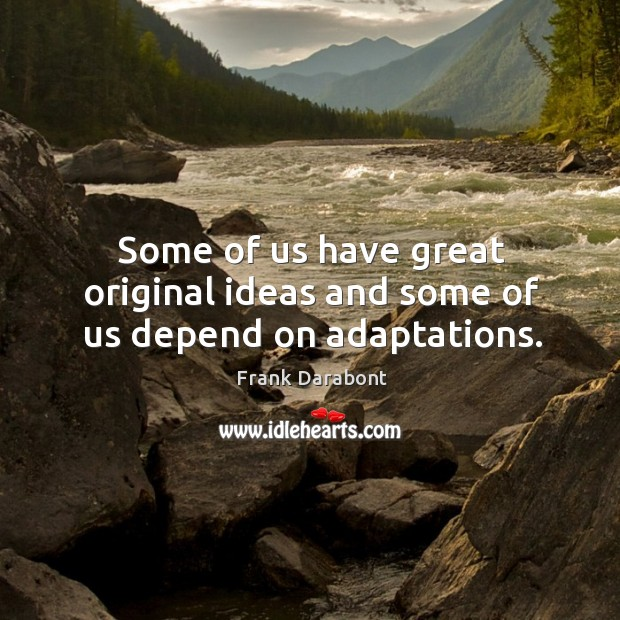 Some of us have great original ideas and some of us depend on adaptations. Image