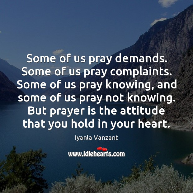 Some of us pray demands. Some of us pray complaints. Some of Image