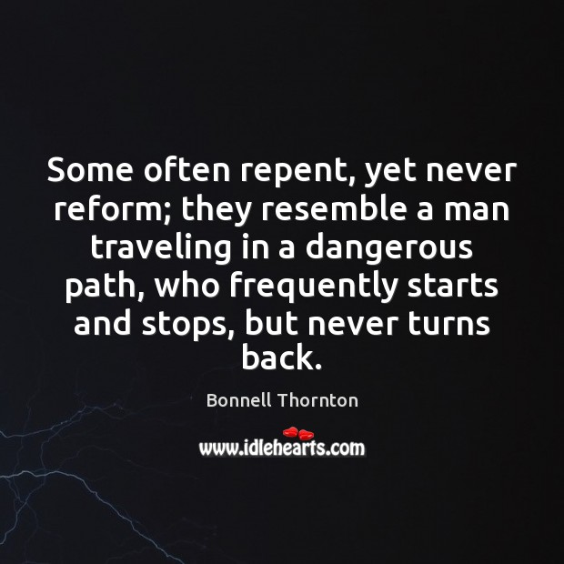 Image, Some often repent, yet never reform; they resemble a man traveling in