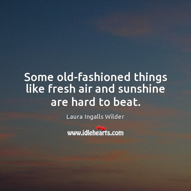 Some old-fashioned things like fresh air and sunshine are hard to beat. Image