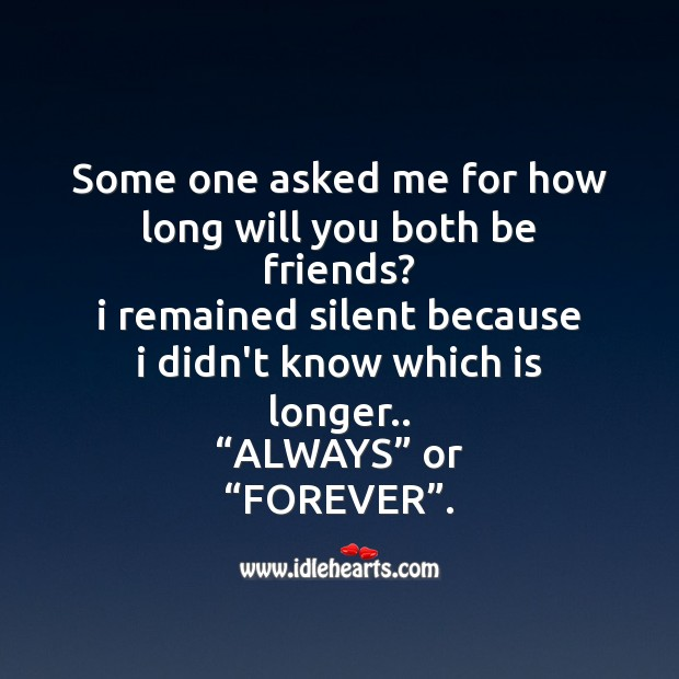 Some one asked me for how long will you both be friends? Friendship Day Messages Image