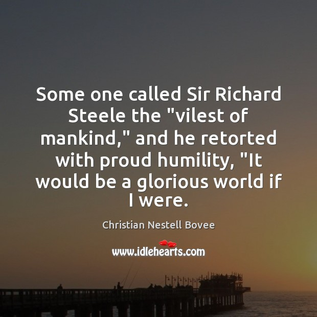 """Some one called Sir Richard Steele the """"vilest of mankind,"""" and he Christian Nestell Bovee Picture Quote"""