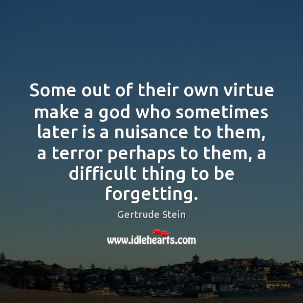 Image, Some out of their own virtue make a god who sometimes later