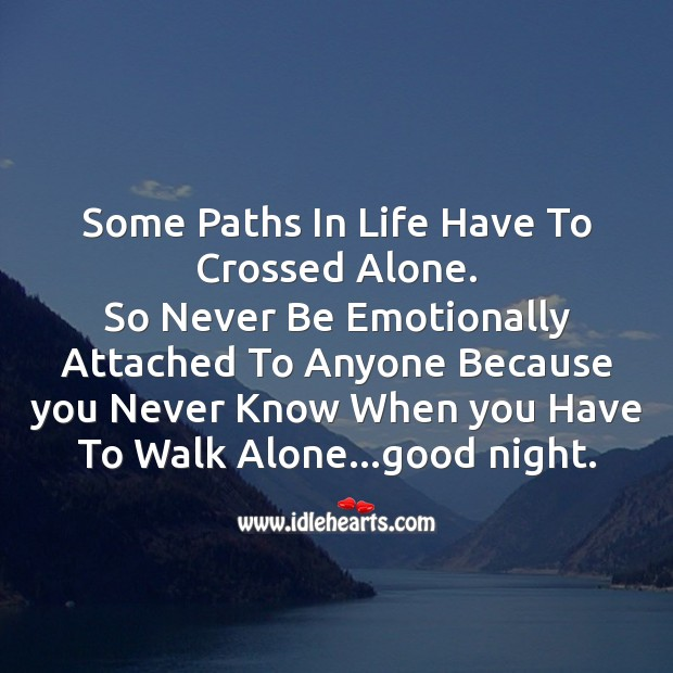 Some paths in life have to crossed alone. Image