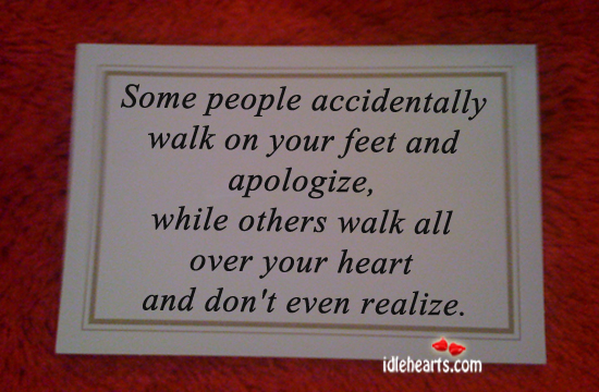 Some People Accidentally Walk On Your Feet And…