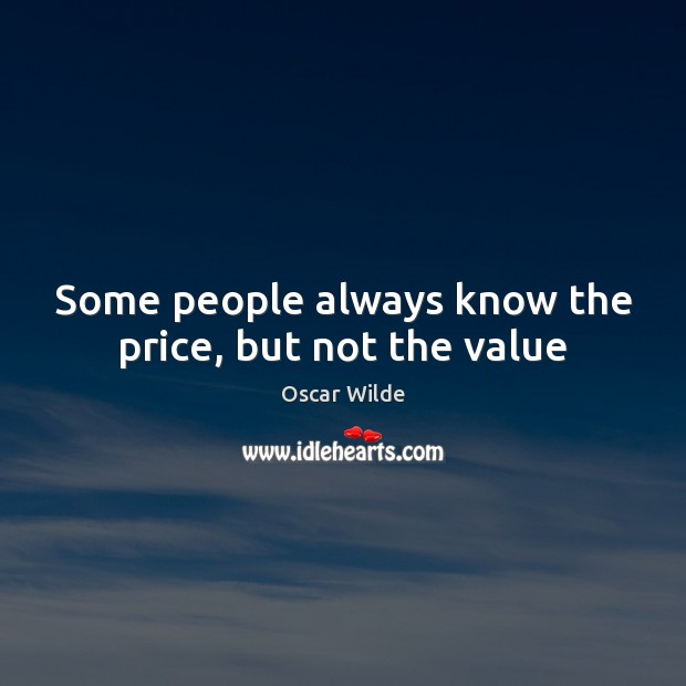 Image, Some people always know the price, but not the value