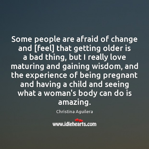 Some people are afraid of change and [feel] that getting older is Image