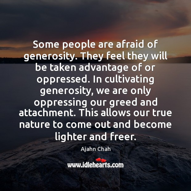 Some people are afraid of generosity. They feel they will be taken Image