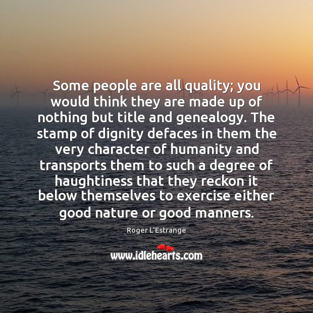 Some people are all quality; you would think they are made up Image
