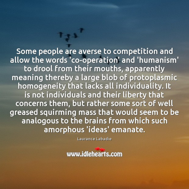 Image, Some people are averse to competition and allow the words 'co-operation' and
