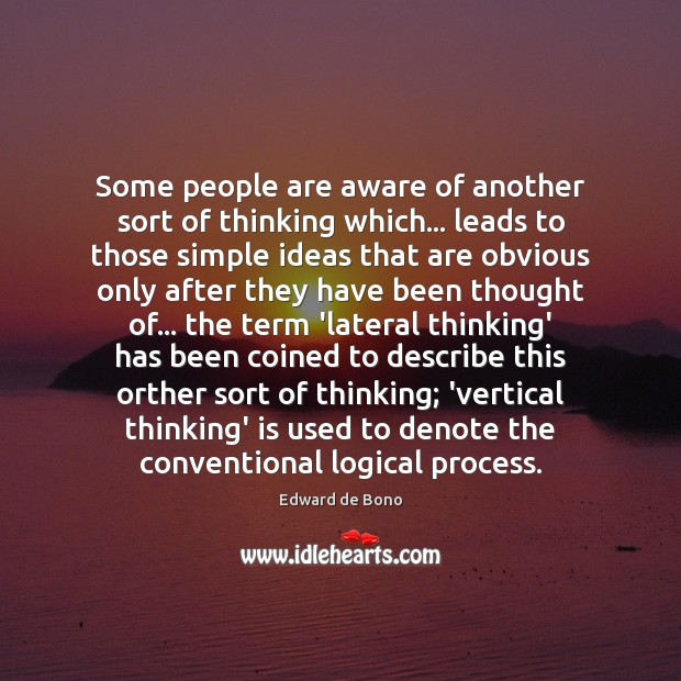 Some people are aware of another sort of thinking which… leads to Edward de Bono Picture Quote