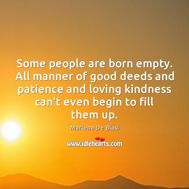 Some people are born empty. All manner of good deeds and patience Image