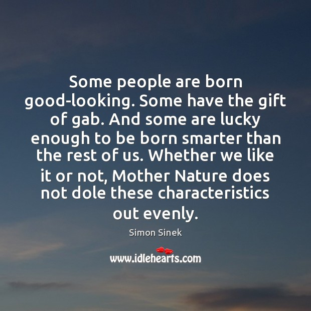 Some people are born good-looking. Some have the gift of gab. And Image