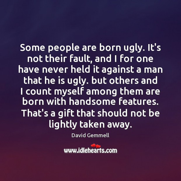 Some people are born ugly. It's not their fault, and I for Image