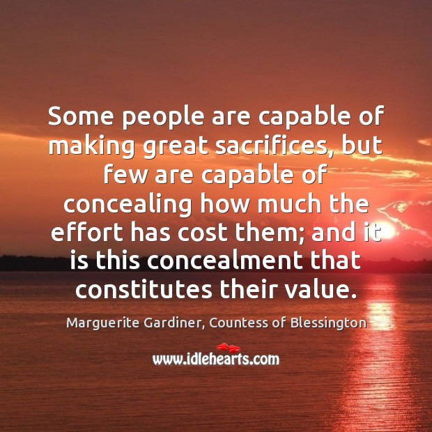 Some people are capable of making great sacrifices, but few are capable Image