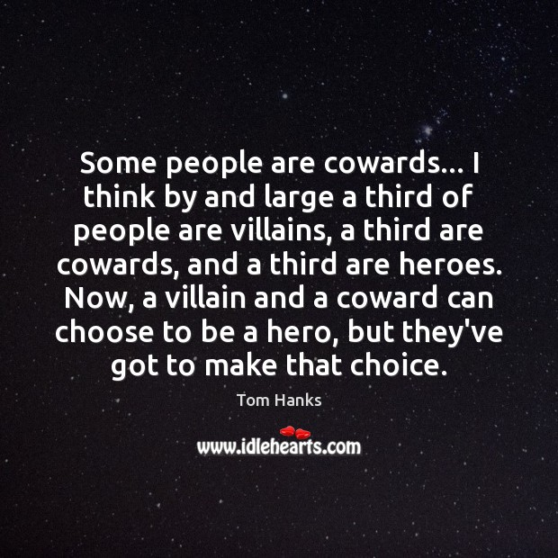 Some people are cowards… I think by and large a third of Tom Hanks Picture Quote
