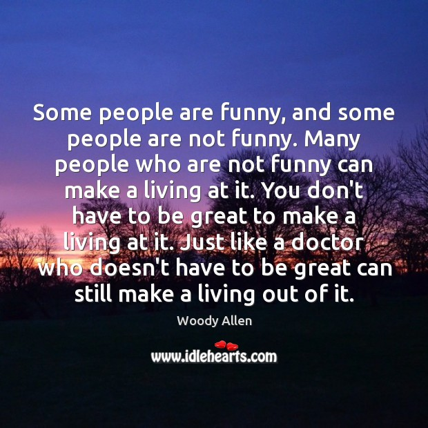 Some people are funny, and some people are not funny. Many people Image