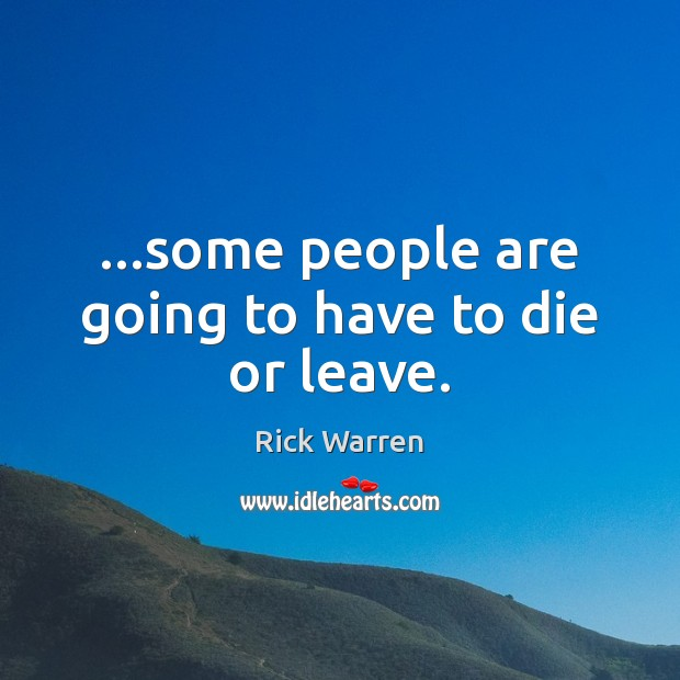 …some people are going to have to die or leave. Image