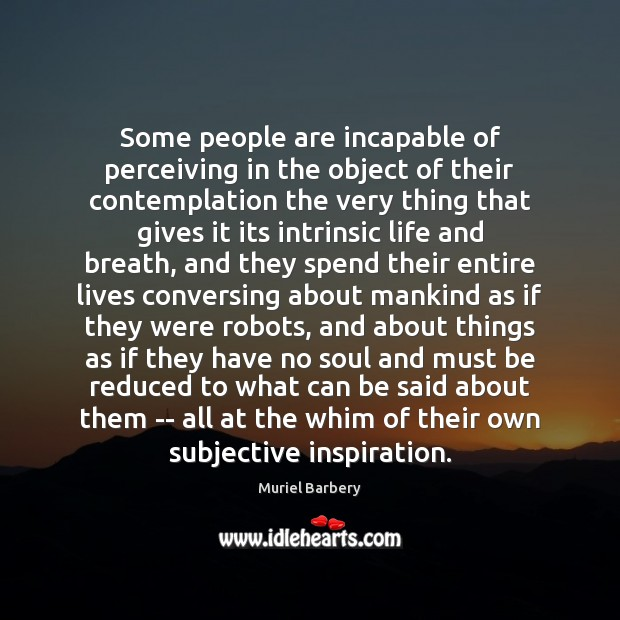 Some people are incapable of perceiving in the object of their contemplation Muriel Barbery Picture Quote
