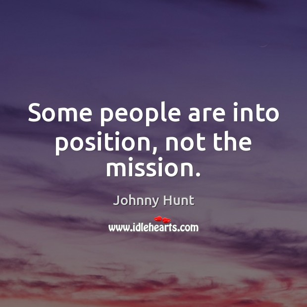 Some people are into position, not the mission. Image